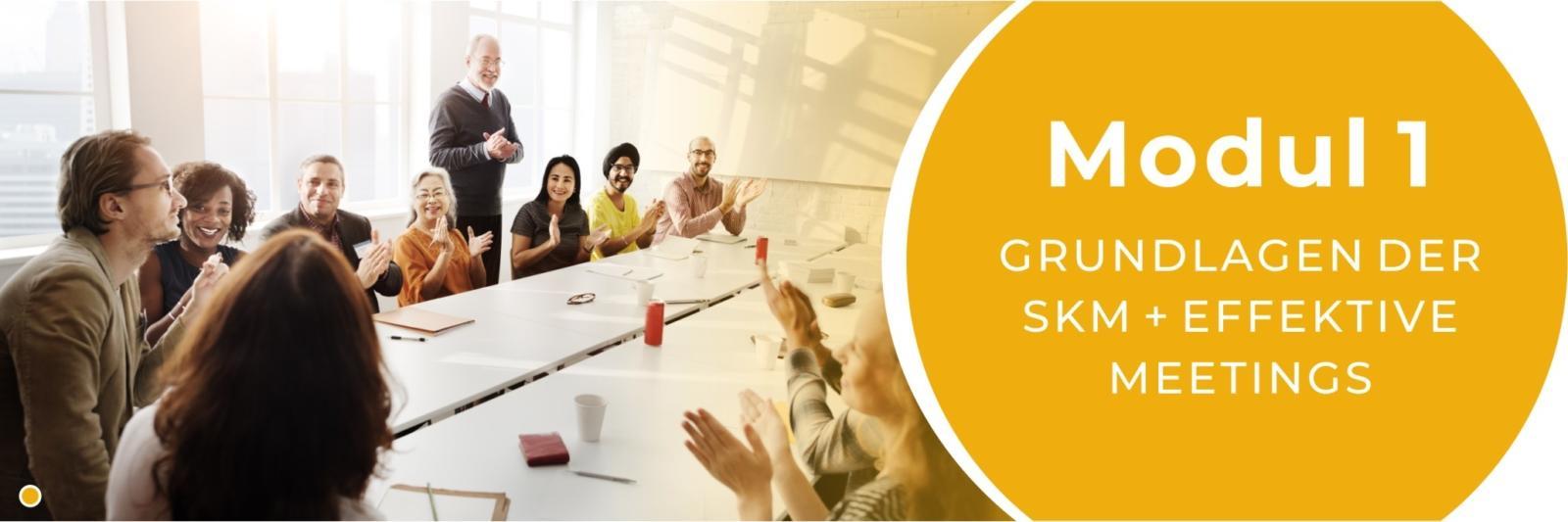 Modul 1 - Grundlagen der SKM + Effektive Meetings gestalten